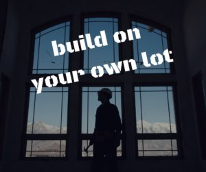 Building on your own lot for Build house on your own land